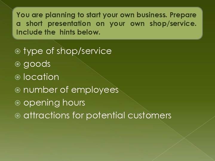 You are planning to start your own business. Prepare a short presentation on your