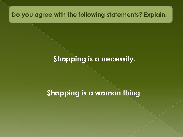 Do you agree with the following statements? Explain. Shopping is a necessity. Shopping is
