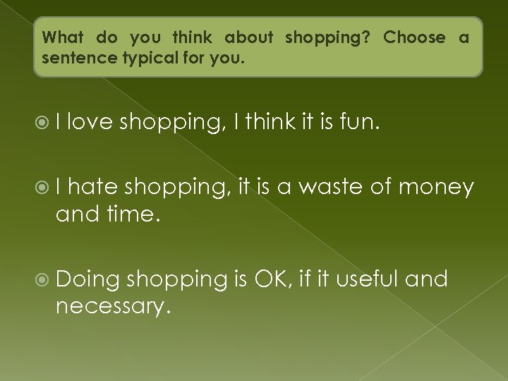 What do you think about shopping? Choose a sentence typical for you. I love