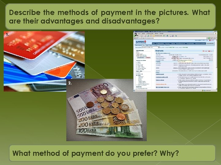 Describe the methods of payment in the pictures. What are their advantages and disadvantages?