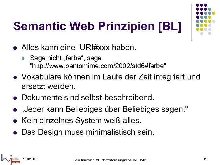Semantic Web Prinzipien [BL] l Alles kann eine URI#xxx haben. l l l Sage