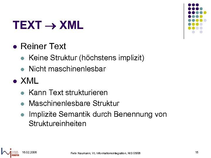 TEXT XML l Reiner Text l l l Keine Struktur (höchstens implizit) Nicht maschinenlesbar
