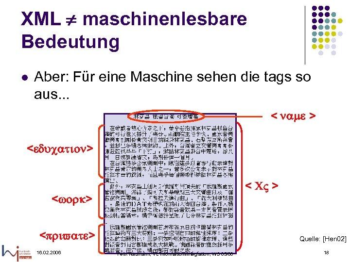 XML maschinenlesbare Bedeutung l Aber: Für eine Maschine sehen die tags so aus. .
