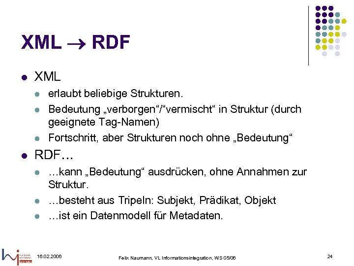 """XML RDF l XML l l erlaubt beliebige Strukturen. Bedeutung """"verborgen""""/""""vermischt"""" in Struktur (durch"""