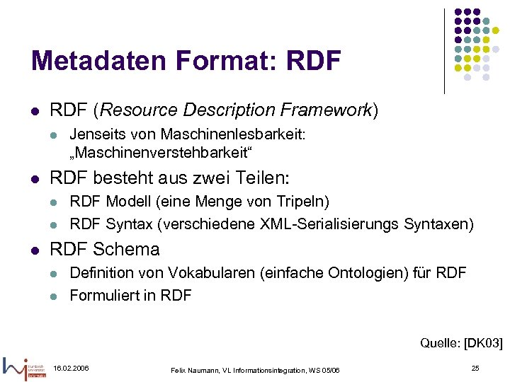 Metadaten Format: RDF l RDF (Resource Description Framework) l l RDF besteht aus zwei