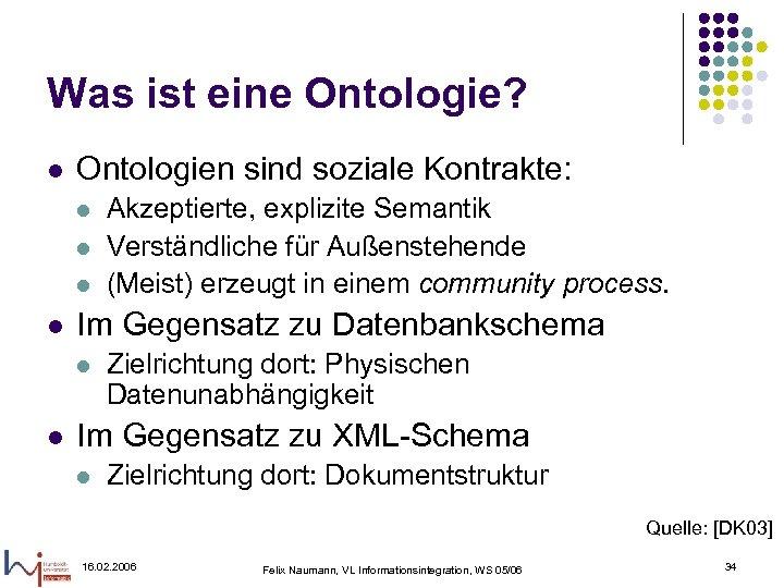 Was ist eine Ontologie? l Ontologien sind soziale Kontrakte: l l Im Gegensatz zu