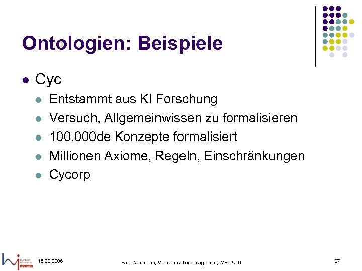 Ontologien: Beispiele l Cyc l l l Entstammt aus KI Forschung Versuch, Allgemeinwissen zu