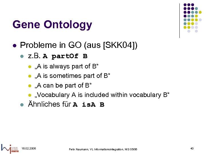 Gene Ontology l Probleme in GO (aus [SKK 04]) l z. B. A part.