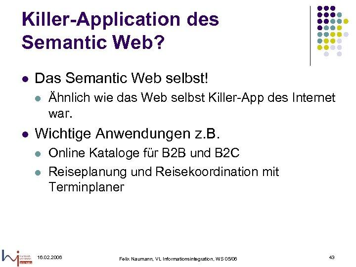 Killer-Application des Semantic Web? l Das Semantic Web selbst! l l Ähnlich wie das