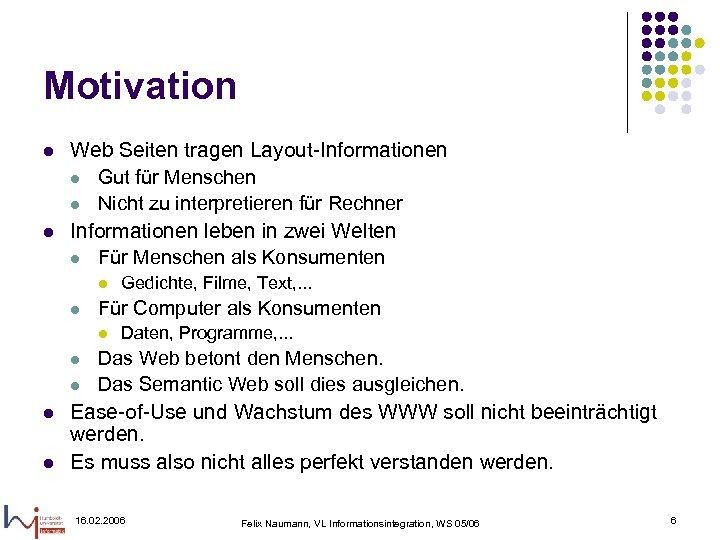 Motivation l l Web Seiten tragen Layout-Informationen l Gut für Menschen l Nicht zu