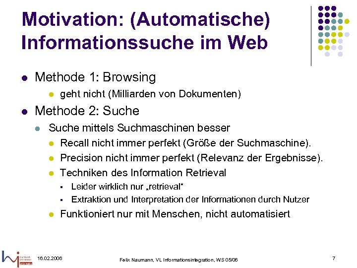 Motivation: (Automatische) Informationssuche im Web l Methode 1: Browsing l l geht nicht (Milliarden