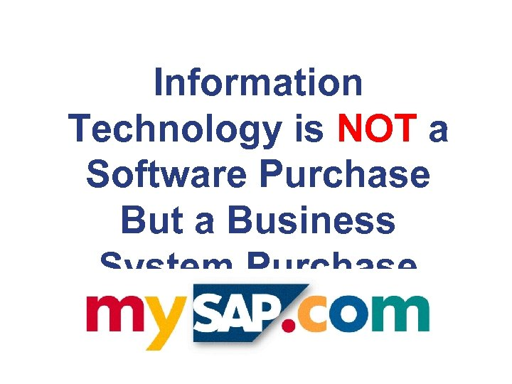 Information Technology is NOT a Software Purchase But a Business System Purchase