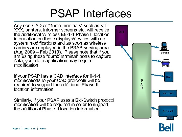 "PSAP Interfaces Any non-CAD or ""dumb terminals"" such as VTXXX, printers, informer screens etc."