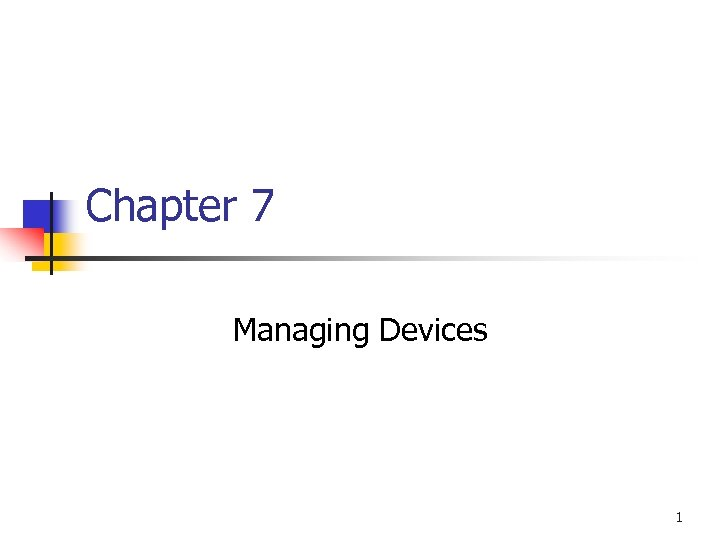 Chapter 7 Managing Devices 1