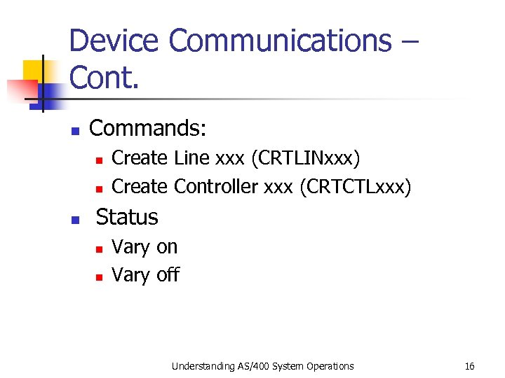Device Communications – Cont. n Commands: n n n Create Line xxx (CRTLINxxx) Create