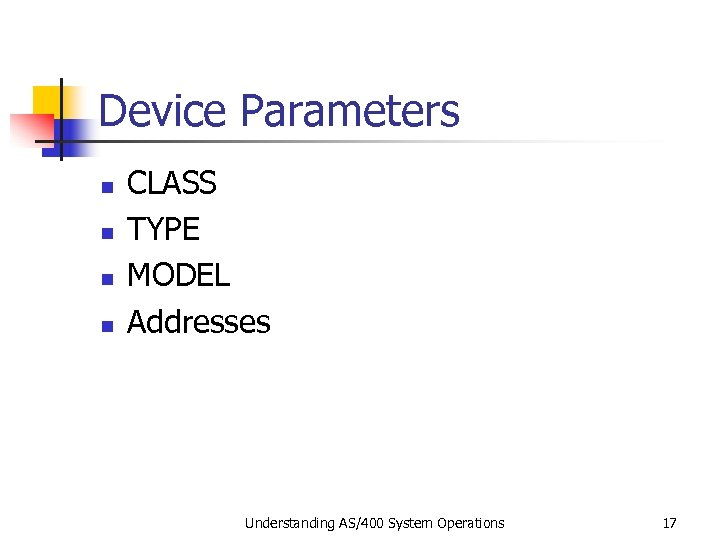 Device Parameters n n CLASS TYPE MODEL Addresses Understanding AS/400 System Operations 17