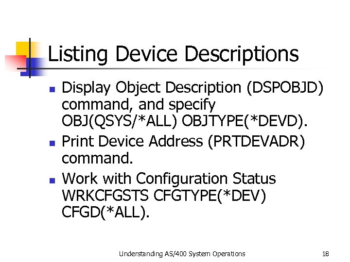 Listing Device Descriptions n n n Display Object Description (DSPOBJD) command, and specify OBJ(QSYS/*ALL)