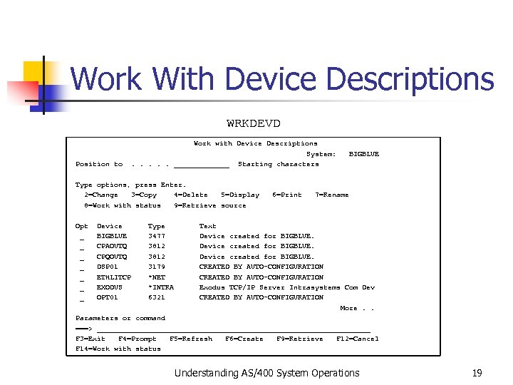 Work With Device Descriptions WRKDEVD Work with Device Descriptions System: BIGBLUE Position to .