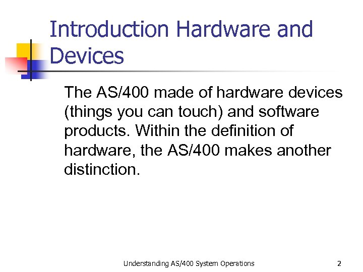 Introduction Hardware and Devices The AS/400 made of hardware devices (things you can touch)