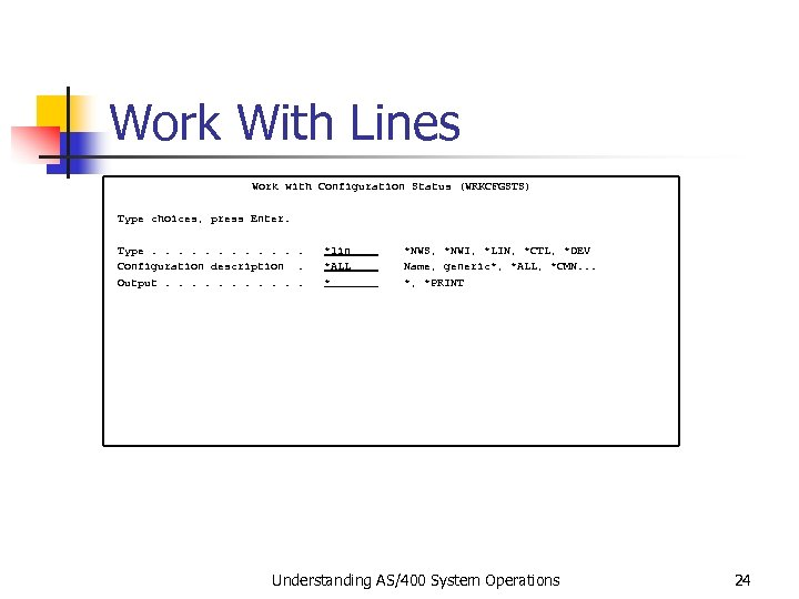 Work With Lines Work with Configuration Status (WRKCFGSTS) Type choices, press Enter. Type. .