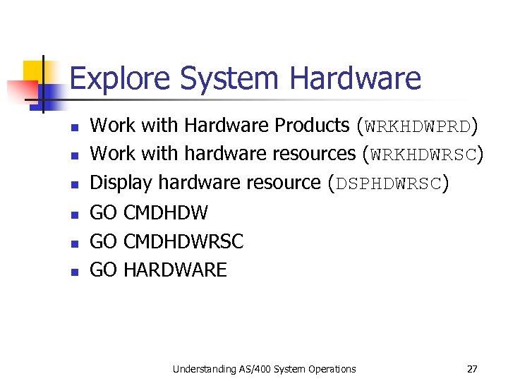 Explore System Hardware n n n Work with Hardware Products (WRKHDWPRD) Work with hardware