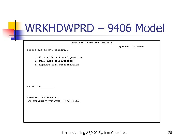WRKHDWPRD – 9406 Model Work with Hardware Products System: BIGBLUE Select one of the