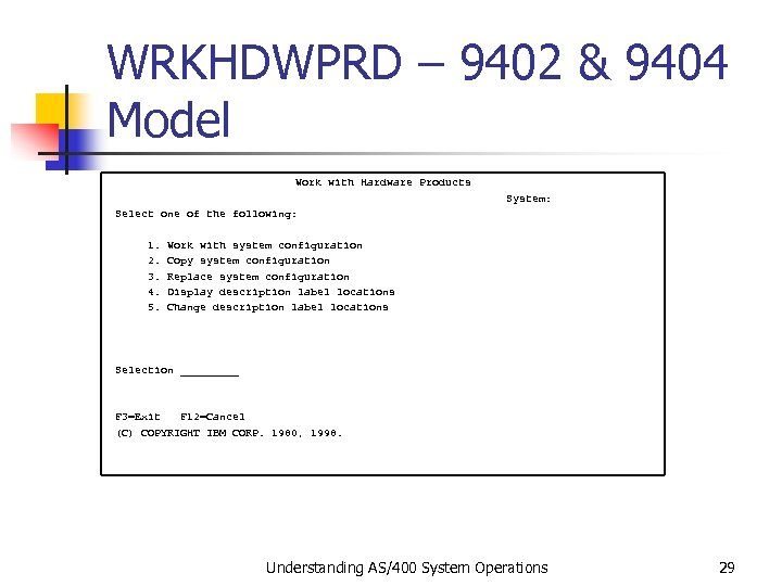 WRKHDWPRD – 9402 & 9404 Model Work with Hardware Products System: Select one of