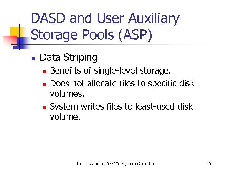 DASD and User Auxiliary Storage Pools (ASP) n Data Striping n n n Benefits