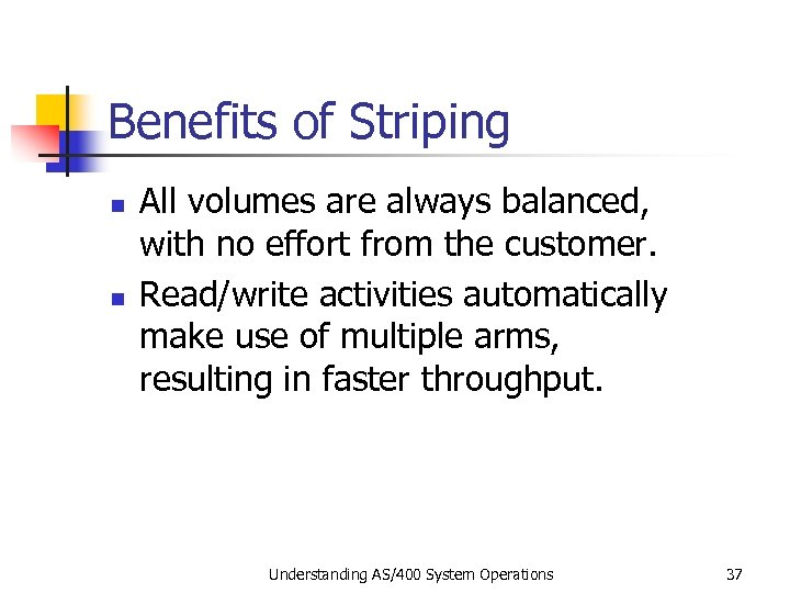 Benefits of Striping n n All volumes are always balanced, with no effort from