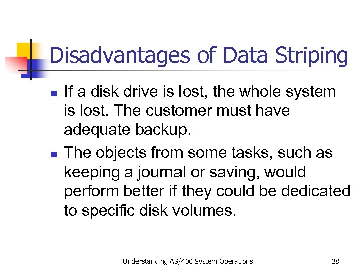 Disadvantages of Data Striping n n If a disk drive is lost, the whole