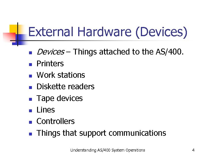 External Hardware (Devices) n n n n Devices – Things attached to the AS/400.