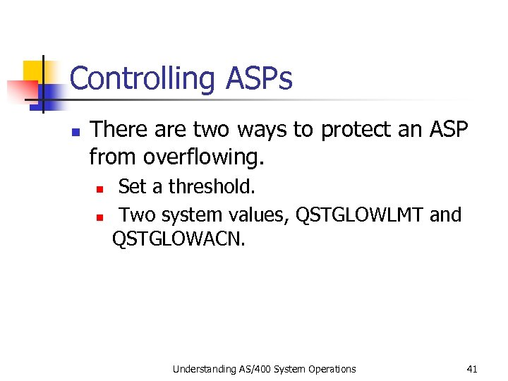 Controlling ASPs n There are two ways to protect an ASP from overflowing. n