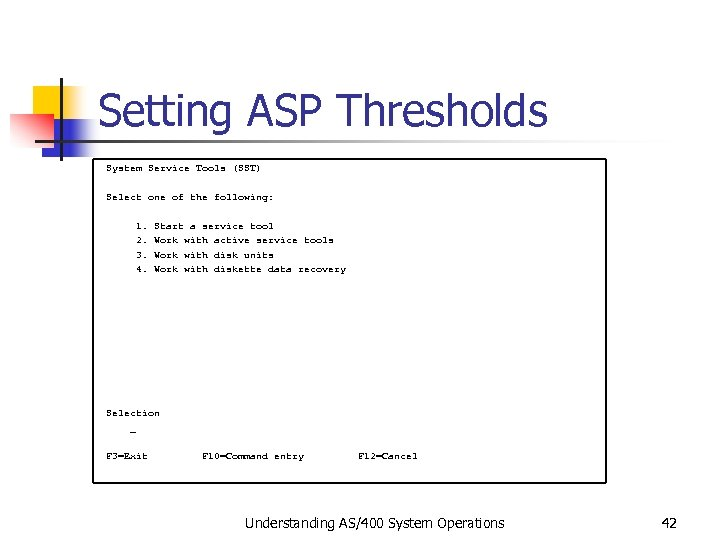 Setting ASP Thresholds System Service Tools (SST) Select one of the following: 1. Start
