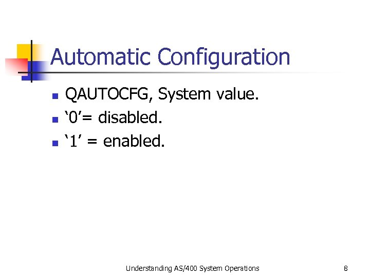 Automatic Configuration n QAUTOCFG, System value. ' 0'= disabled. ' 1' = enabled. Understanding