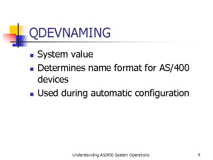 QDEVNAMING n n n System value Determines name format for AS/400 devices Used during