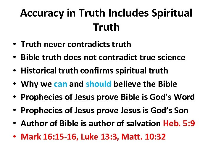 Accuracy in Truth Includes Spiritual Truth • • Truth never contradicts truth Bible truth