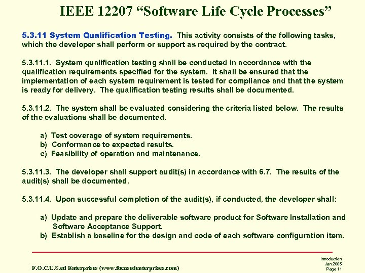 "IEEE 12207 ""Software Life Cycle Processes"" 5. 3. 11 System Qualification Testing. This activity"