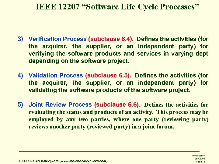 "IEEE 12207 ""Software Life Cycle Processes"" 3) Verification Process (subclause 6. 4). Defines the"