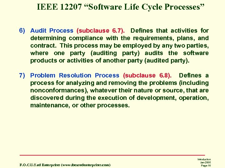 "IEEE 12207 ""Software Life Cycle Processes"" 6) Audit Process (subclause 6. 7). Defines that"