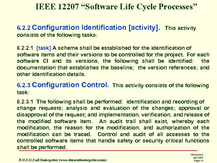 "IEEE 12207 ""Software Life Cycle Processes"" 6. 2. 2 Configuration Identification [activity]. This activity"