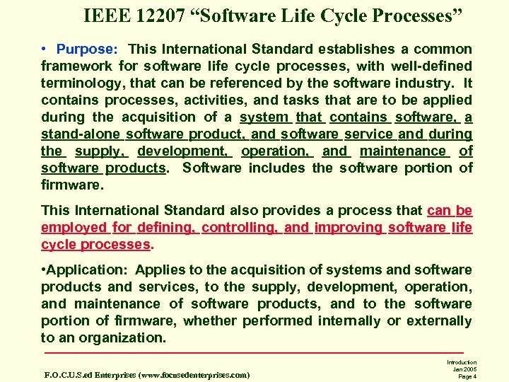 "IEEE 12207 ""Software Life Cycle Processes"" • Purpose: This International Standard establishes a common"