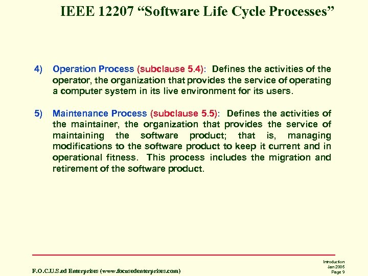 "IEEE 12207 ""Software Life Cycle Processes"" 4) Operation Process (subclause 5. 4): Defines the"