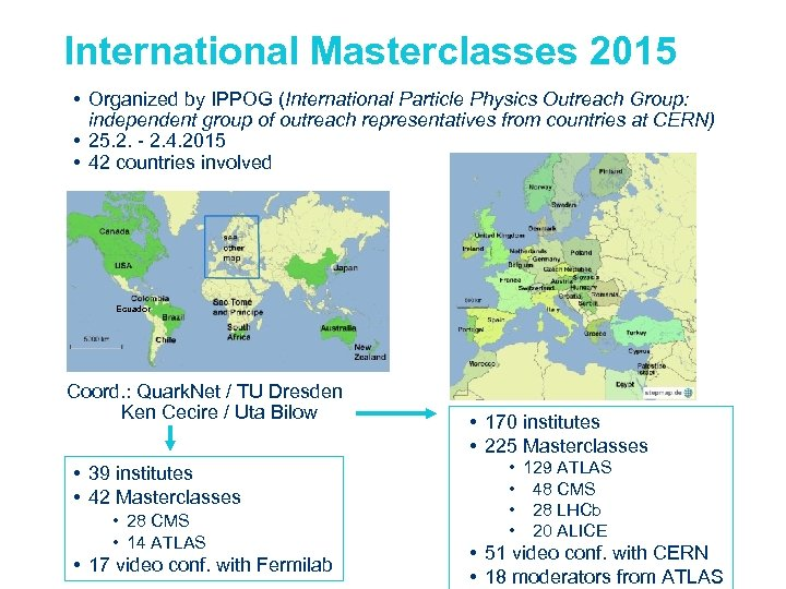 International Masterclasses 2015 • Organized by IPPOG (International Particle Physics Outreach Group: independent group