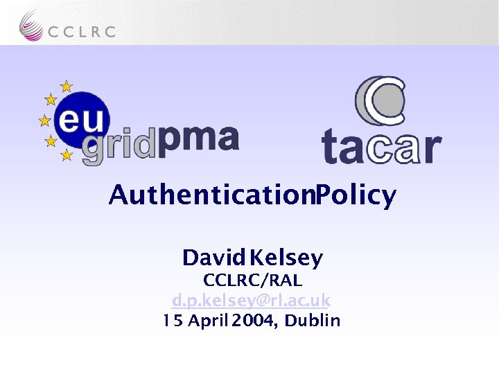 Authentication. Policy David Kelsey CCLRC/RAL d. p. kelsey@rl. ac. uk 15 April 2004, Dublin