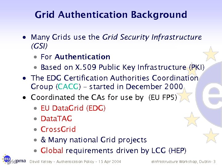 Grid Authentication Background · Many Grids use the Grid Security Infrastructure (GSI) · For