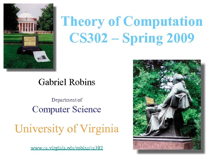 Theory of Computation CS 302 – Spring 2009 Gabriel Robins Department of Computer Science