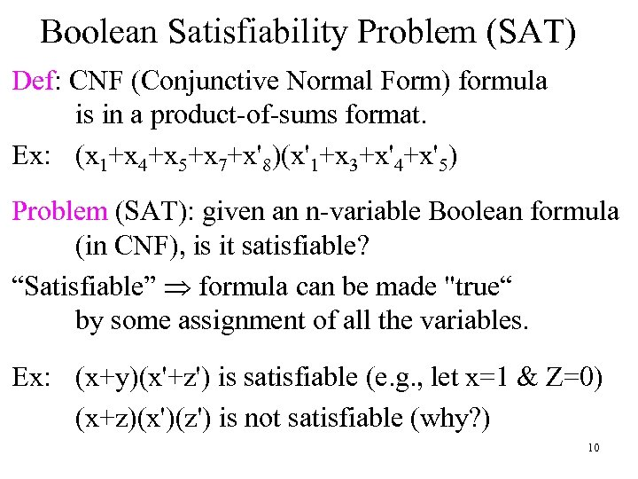 Boolean Satisfiability Problem (SAT) Def: CNF (Conjunctive Normal Form) formula is in a product-of-sums