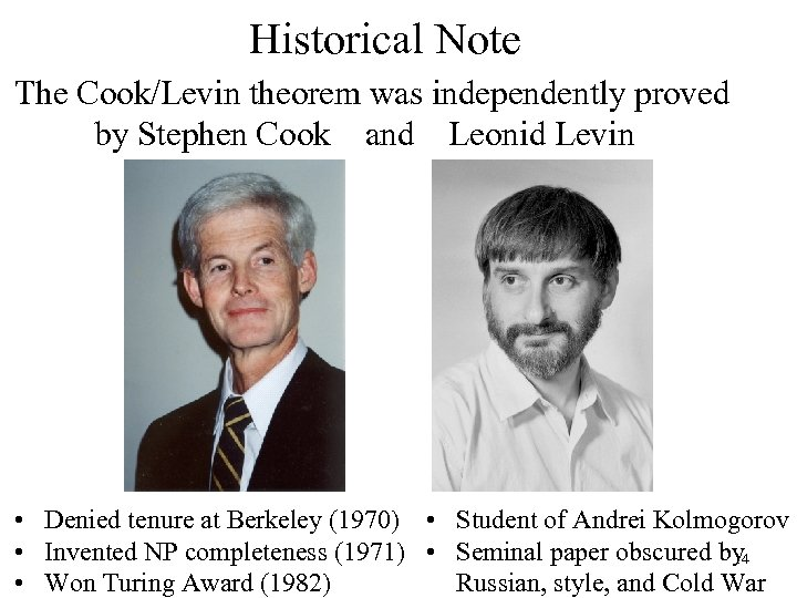 Historical Note The Cook/Levin theorem was independently proved by Stephen Cook and Leonid Levin