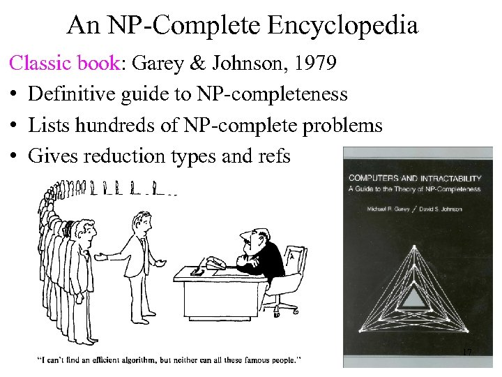 An NP-Complete Encyclopedia Classic book: Garey & Johnson, 1979 • Definitive guide to NP-completeness