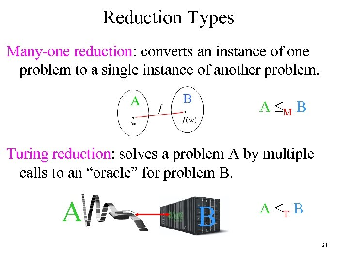 Reduction Types Many-one reduction: converts an instance of one problem to a single instance